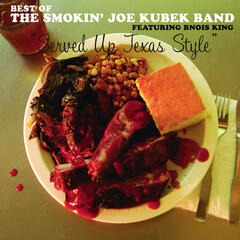 Served Up Texas Style: The Best of The Smokin' Joe Kubek Band featuring Bnois King