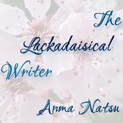 The Lackadaisical Writer by Anma Natsu