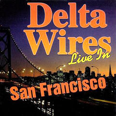 Delta Wires: Live in San Francisco