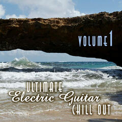 The Ultimate Electric Guitar Chillout Volume 1