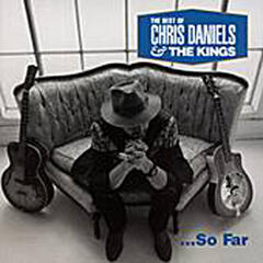 Choice Cuts- The Best Of Chris Daniels And The Kings... So Far