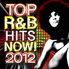 Top R&B Hits Now! 2012