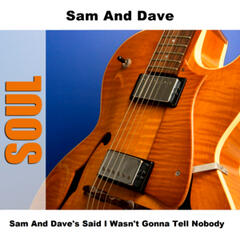 Sam And Dave's Said I Wasn't Gonna Tell Nobody