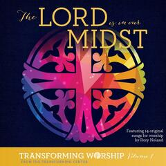 Transforming Worship, Vol. 1: The Lord Is in Our Midst