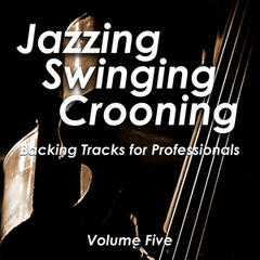 Jazzing and Swinging and Crooning - Backing Tracks for Professionals, Vol. 5