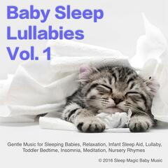 Baby Sleep Lullabies Vol. 1: Gentle Music for Sleeping Babies, Relaxation, Infant Sleep Aid, Lullaby, Toddler Bedtime, Insomnia, Meditation, Nursery Rhymes