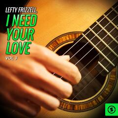 Lefty Frizzell, I Need Your Love, Vol. 3