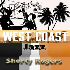 West Coast Jazz, Shorty Rogers