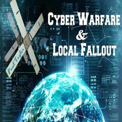 Cyber Warfare & Local Fallout