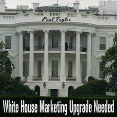White House Marketing Upgrade Needed