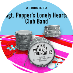 Wish We Were The Beatles - A Tribute To Sgt. Pepper's Lonely Hearts Club Band