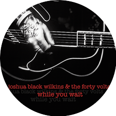 Joshua Black Wilkins & The Forty Volts