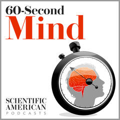 Scientific American - 60-Second Mind