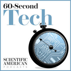 Scientific American - 60-Second Tech