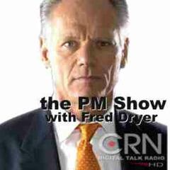 The PM Show with Fred Dryer on CRN
