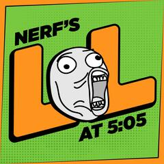 Nerf's LOLs at 5:05