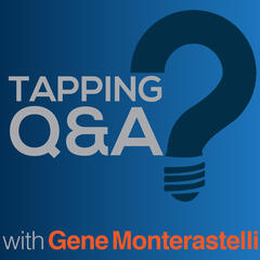 Tapping Q & A Podcast w/ Gene Monterastelli - Emotional Freedom Techniques