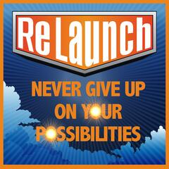 ReLaunch - Starting Over with Confidence | Inspiring Short Stories | Breakthrough | Finding Careers that Make a Difference