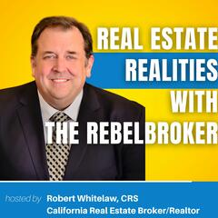 Real Estate Realities With Robert & The RebelBroker & Whitelaw