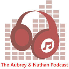 The Aubrey & Nathan Podcast