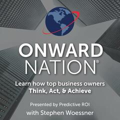 Onward Nation with Stephen Woessner | Interviews with Today's Top Business Owners