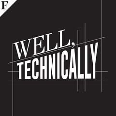Well, Technically: A Podcast Where We Talk About Tech and Well, Everything Else