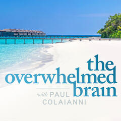The Overwhelmed Brain with Paul Colaianni