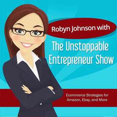 The Unstoppable Entrepreneur Show with Robyn Johnson   Selling on Amazon,  Ebay, and More