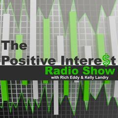 The Positive Interest Radio Show with Rich Eddy & Kelly Landry