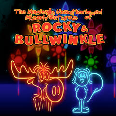 The Magically Unauthorized Misadventures of Rocky & Bullwinkle