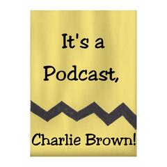 It's a Podcast, Charlie Brown