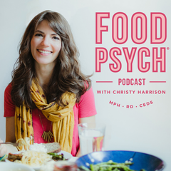 Food Psych - A Podcast about Intuitive Eating, Body Positivity, & Eating  Disorder Recovery