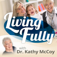 livingfullywithdrkathymccoy's podcast