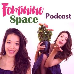 Feminine Space Podcast: Self-Love | Empowerment | Women's Community