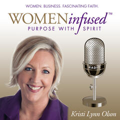 Women Infused Radio with Kristi Lynn Olson - Women | Business | Fascinating  Faith