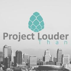 Project Louder Than