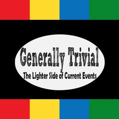 Generally Trivial: Current events, pop culture, sports, and odd news every  fortnight.