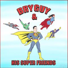 BryGuy & His Super Friends