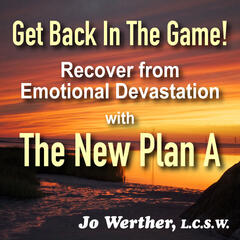 The New Plan A: Getting Back On Your Feet After Emotional Devastation