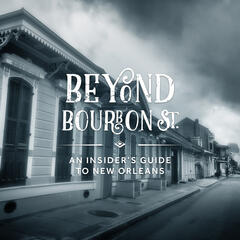 Beyond Bourbon Street - an Insider's Guide to New Orleans