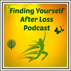 Finding Yourself After Loss Podcast