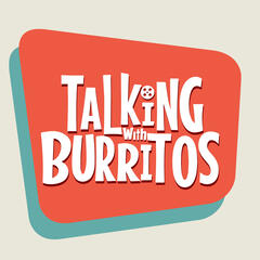 Talking With Burritos Podcast