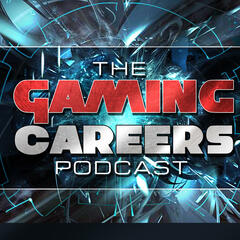 The Gaming Careers Podcast - Game Development/ Gaming Jobs/ Gaming  Entrepreneurship