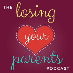 The Losing Your Parents Podcast