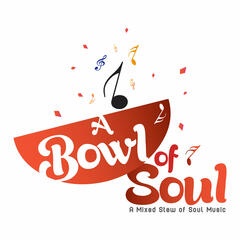 A Bowl of Soul A Mixed Stew of Soul Music™
