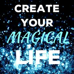Create Your Magical Life – Alana Sheeren