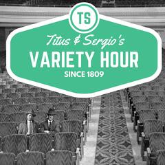 Titus and Sergio's Variety Hour