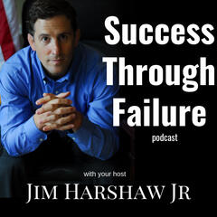 Success Through Failure with Jim Harshaw Jr.