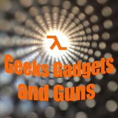 Geeks Gadgets and Guns podcast