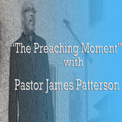 The Preaching Moment with Pastor James Patterson podcast